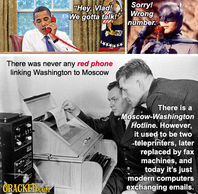 Hey, Vlad! Sorry! We Wrong gotta talk! nuimber There was never any red phone linking Washington to Moscow There is a Moscow-Washington Hotline. Howev