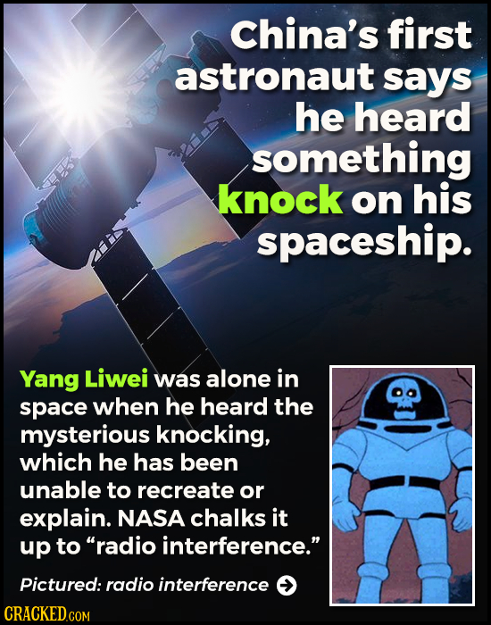 China's first astronaut says he heard something knock on his spaceship. Yang Liwei was alone in space when he heard the mysterious knocking, which he