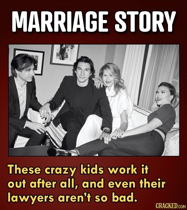 MARRIAGE STORY These crazy kids work it out after all, and even their lawyers aren't so bad. CRACKED.COM