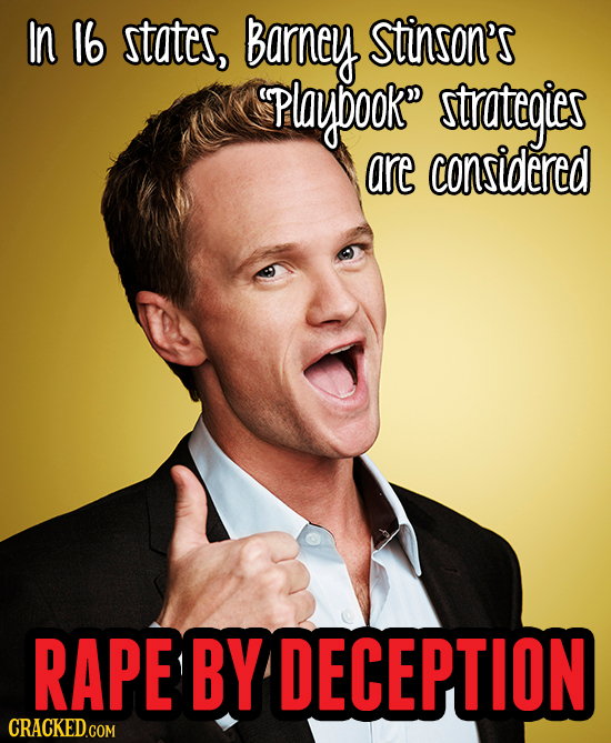 In 1b states, barney stinson's Playoook strategies are considered RAPE BY DECEPTION