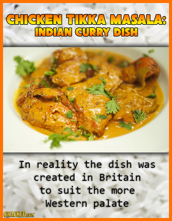 CHICKEN TIKKA MASALA: INDIAN CURRY DISH In reality the dish was created in Britain to suit the more Western palate CRACKEDCON