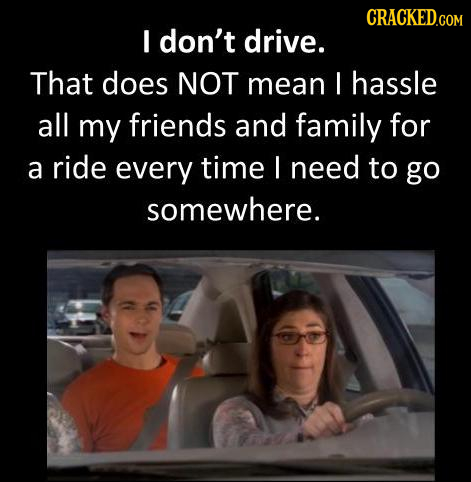 I don't drive. That does NOT mean I hassle all my friends and family for a ride every time I need to go somewhere.