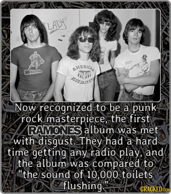 LADY AMERICAY 60 BUEJACKEY Now recognized to be a punk rock masterpiece, the first RAMONES album was met with disgust. They had a hard time getting an
