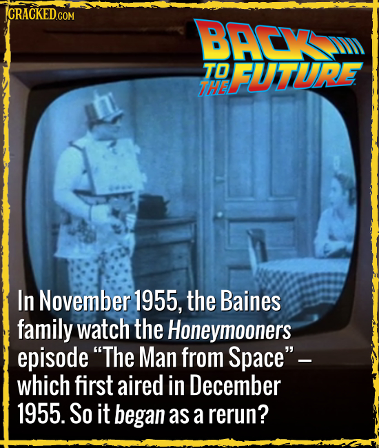 ICRACKED COM BACy TO FUTURE THE In November 1955, the Baines family watch the Honeymooners episode The Man from Space- which first aired in December