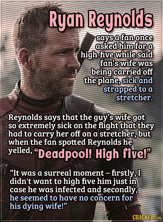 Actors Who Got Some WTF Responses From The Public - Ryan Reynolds says a fan once asked him for a high-five while said fan's wife was being carried of