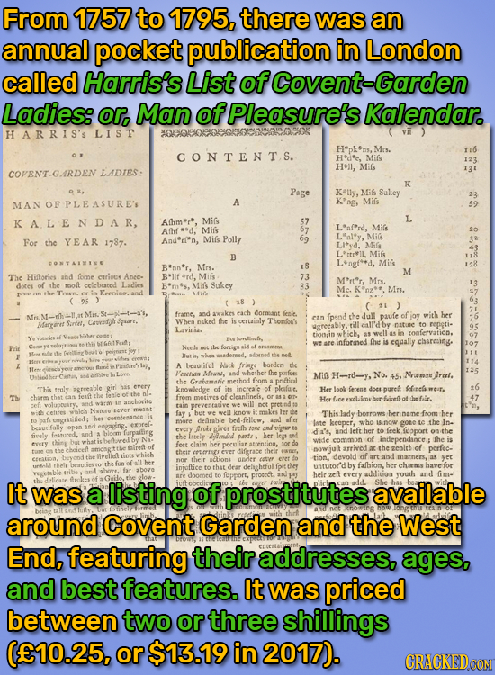 From 1757 to 1795, there was an annual pocket publication in London called Harris's List of Covent-Garden Ladies: or, Man of Pleasure's Kalendar. HARR