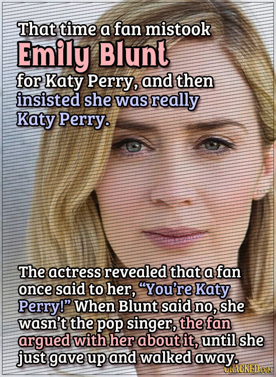 Actors Who Got Some WTF Responses From The Public -  That time a fan mistook Emily Blunt for Katy Perry, and then insisted that she was really Katy Pe