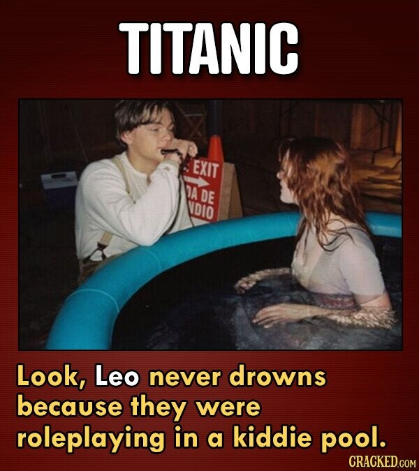 TITANIC EXIT DA DE VDIO Look, Leo never drowns because they were roleplaying in a kiddie pool.