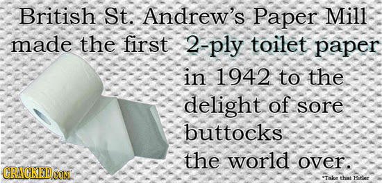 British St. Andrew's Paper Mill made the first 2-ply toilet paper in 1942 to the delight of sore buttocks the world over. CRACKEDOON 'TAke that Hitler