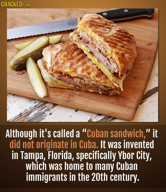 CRACKED COM Although it's called a Cuban sandwich, it did not originate in Cuba. It was invented in Tampa, Florida, specifically Ybor city, which wa
