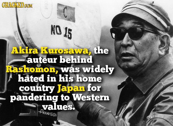GRAGHEDOON NO 15 Akira Kurosawa, the auteur behind Rashomon, was widely hated in his home country Japan for pandering to Western values. PANAVISION