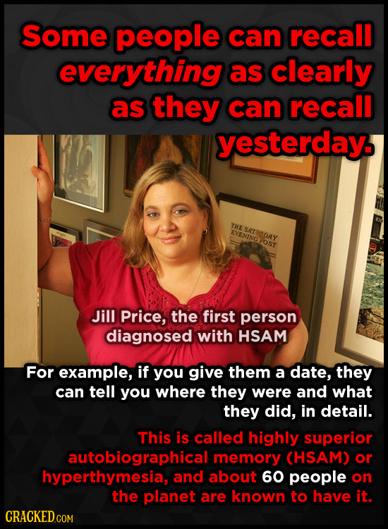 Some people can recall everything as clearly as they can recall yesterday THE SAT EVENINGOST DAY Jill Price, the first person diagnosed with HSAM For