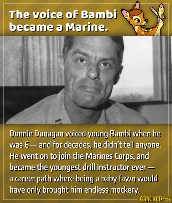 The voice of Bambi became a Marine. Donnie Dunagan voiced young Bambi when he was 6 -and for decades, he didn't tell anyone. He went on to join the Ma