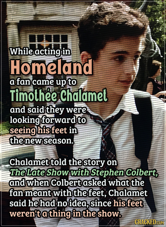 Actors Who Got Some WTF Responses From The Public - While acting in Homeland, a fan came up to Timothée Chalamet and said they were looking forward to