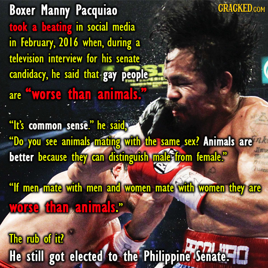 Boxer Manny Pacquiao CRACKED took a beating in social media in February, 2016 when, during a television interview for his senate candidacy, he said th