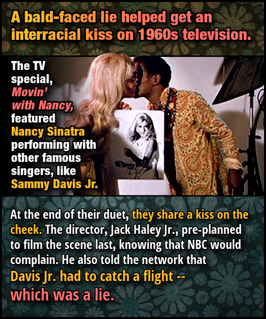 A bald-faced lie helped get an interracial kiss on 1960s television. The TV special, Movin' with Nancy, featured Nancy Sinatra performing with other f