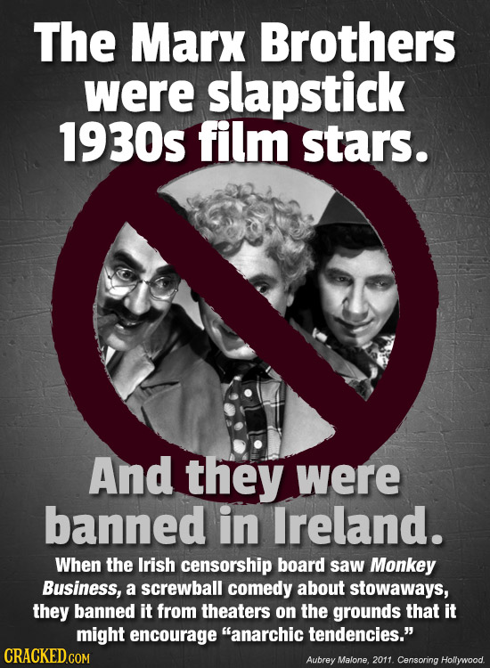 The Marx Brothers were slapstick 1930s film stars. And they were banned in Ireland. When the Irish censorship board saw Monkey Business, a screwball c