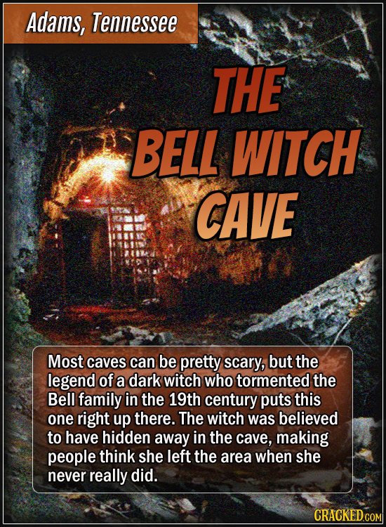 Adams, Tennessee - The Bell Witch Cave - Most caves can be pretty scary, but the legend of a dark witch who tormented the Bell family in the 19th cen