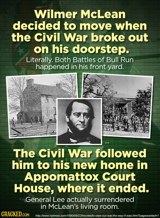 Wilmer McLean decided to move when the Civil War broke out on his doorstep. Literally. Both Battles of Bull Run happened in his front yard. The Civil