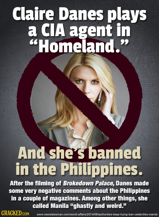 Claire Danes plays a CIA agent in Homeland. And she's banned in the Philippines. After the filming of Brokedown Palace, Danes made some very negativ
