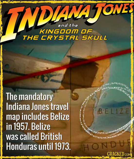 INDANA ATONES and the KINGDOM OF THE CRYSTAL SKULL The mandatory Indiana Jones traveL BELIZE map includes Belize in 1957. Belize was called British Ho
