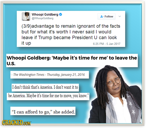 Whoopi Goldberg Follow @WhoopiGoldberg (3/9)advantage to remain ignorant of the facts but for what it's worth I never said l would leave if Trump beca