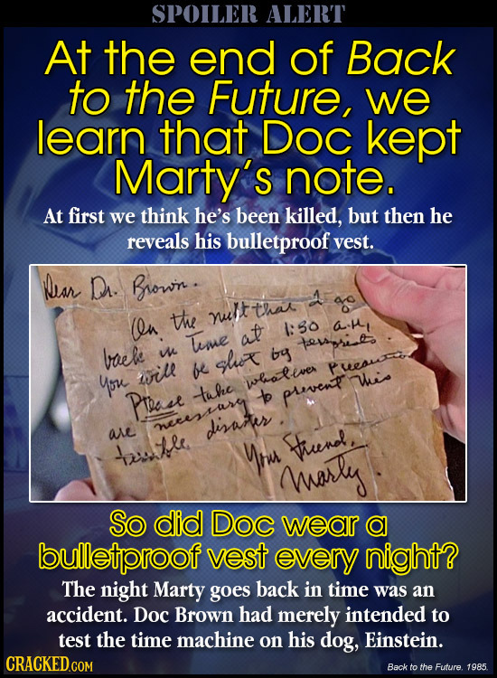 SPOILER ALERT At the end of Back to the Future, we learn that Doc kept Marty's note. At first we think he's been killed, but then he reveals his bulle