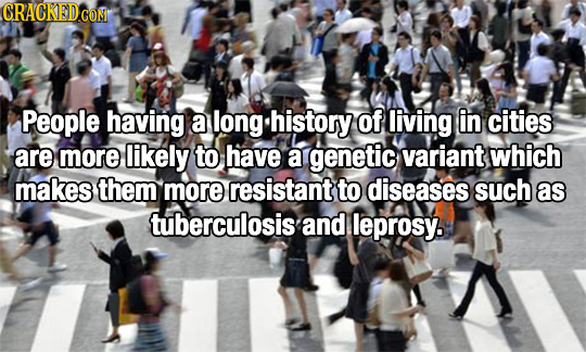 CRACKEDCON People having a long.history of living in cities are more likely to have a genetic variant which makes them more resistant to diseases such