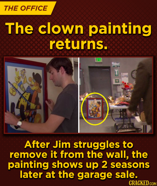 THE OFFICE The clown painting returns. After Jim struggles to remove it from the wall, the painting shows up 2 seasons later at the garage sale.