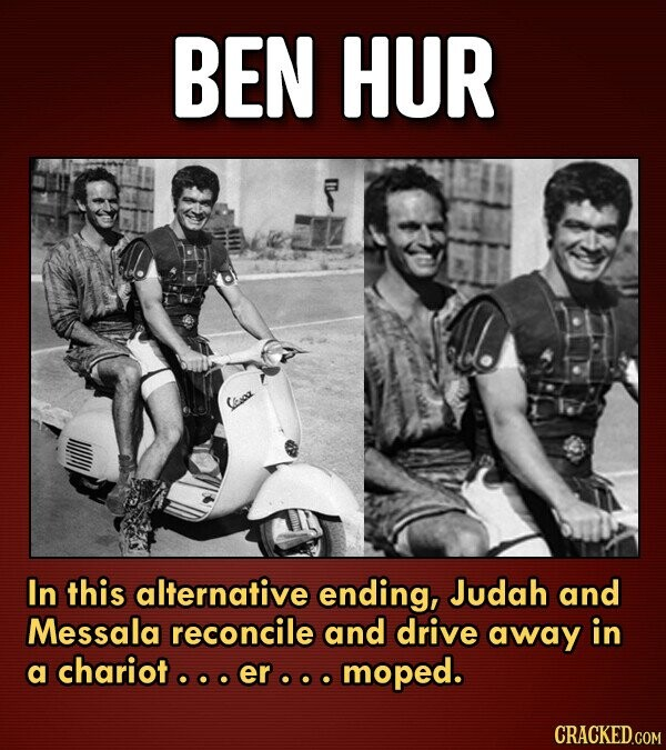 BEN HUR Choa In this alternative ending, Judah and Messala reconcile and drive away in a chariot.. er moped.