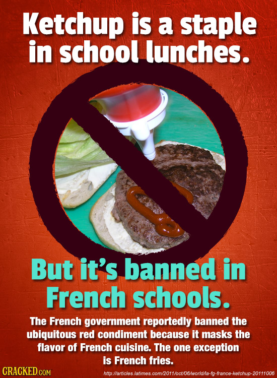 Ketchup is a staple in school lunches. But it's banned in French schools. The French government reportedly banned the ubiquitous red condiment because