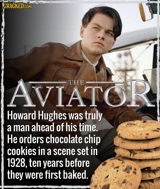 CRACKED COM AVIATOF THE Howard Hughes was truly a man ahead of his time. He orders chocolate chip cookies in a scene set in 1928, ten years before the