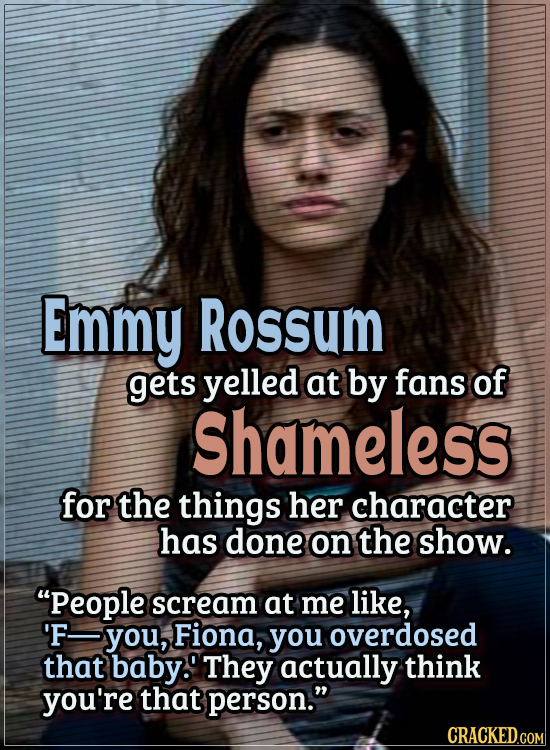 Actors Who Got Some WTF Responses From The Public - Emmy Rossum gets yelled at by fans of Shameless for the things her character has done on the show.