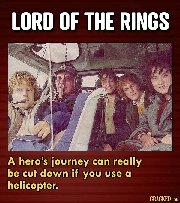 LORD OF THE RINGS A hero's journey can really be cut down if you use a helicopter.