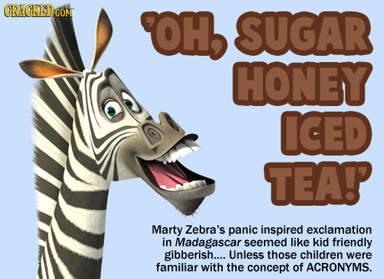 CRACKEDCO COM OH SUGAR HONEY ICED TEAP Marty Zebra's panic inspired exclamation in Madagascar seemed like kid friendly gibberish.... Unless those chil
