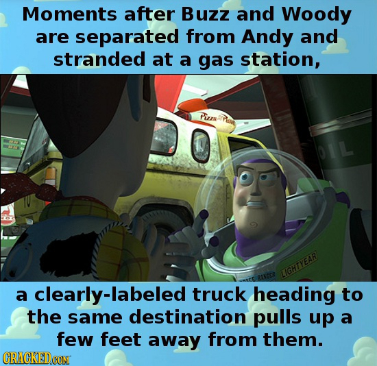 Moments after Buzz and Woody are separated from Andy and stranded at a gas station, Fizn LIGHTYEAR a clearly-labeled truck heading to the same destina