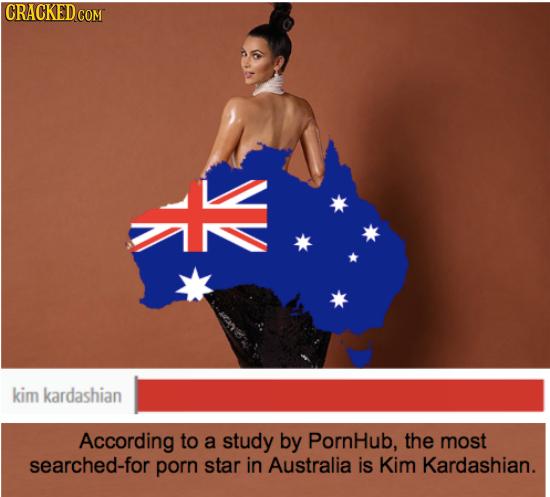 CRACKED COM kim kardashian According to a study by PornHub, the most searched-for porn star in Australia is Kim Kardashian.
