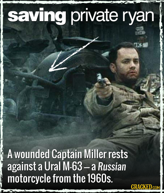 saving private ryan A wounded Captain Miller rests against a Ural M-63- a Russian motorcycle from the 1960s. CRACKED.COM