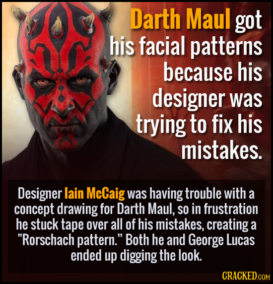 Darth Maul got his facial patterns because his designer was trying to fix his mistakes. Designer lain McCaig was having trouble with a concept drawing