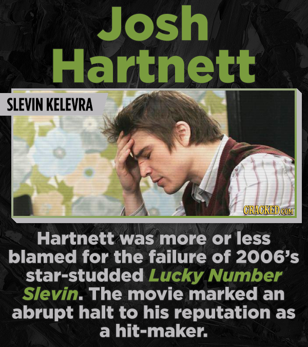 Josh Hartnett SLEVIN KELEVRA CRACKED COM Hartnett was more or less blamed for the failure of 2006's star-studded Lucky Number Slevin. The movie marked