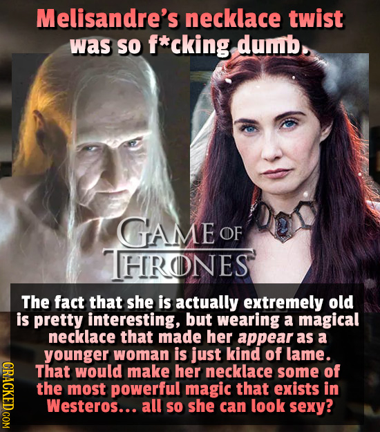 Melisandre's necklace twist was So f*cking dumb. GAME OF HRONES The fact that she is actually extremely old is pretty interesting, but wearing a magic